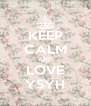 KEEP CALM AND LOVE YSYH - Personalised Poster A4 size