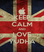 KEEP CALM AND LOVE YUDHA - Personalised Poster A4 size