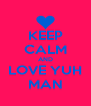 KEEP CALM AND LOVE YUH MAN - Personalised Poster A4 size