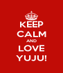 KEEP CALM AND LOVE YUJU! - Personalised Poster A4 size