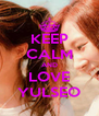KEEP CALM AND LOVE YULSEO - Personalised Poster A4 size