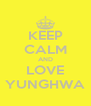 KEEP CALM AND LOVE YUNGHWA - Personalised Poster A4 size