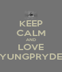 KEEP CALM AND LOVE YUNGPRYDE - Personalised Poster A4 size