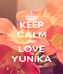 KEEP CALM AND LOVE YUNIKA - Personalised Poster A4 size