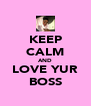KEEP CALM AND LOVE YUR BOSS - Personalised Poster A4 size