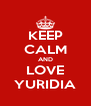 KEEP CALM AND LOVE YURIDIA - Personalised Poster A4 size