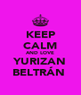 KEEP CALM AND LOVE YURIZAN BELTRÁN  - Personalised Poster A4 size