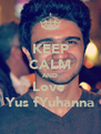 KEEP CALM AND Love  Yus fYuhanna - Personalised Poster A4 size