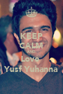 KEEP CALM AND Love  Yusf Yuhanna - Personalised Poster A4 size