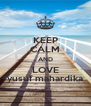 KEEP CALM AND LOVE yusuf mahardika - Personalised Poster A4 size