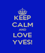 KEEP CALM AND LOVE YVES! - Personalised Poster A4 size