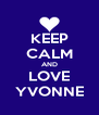KEEP CALM AND LOVE YVONNE - Personalised Poster A4 size