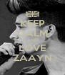 KEEP CALM AND LOVE ZAAYN - Personalised Poster A4 size
