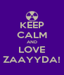 KEEP CALM AND LOVE ZAAYYDA! - Personalised Poster A4 size