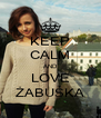 KEEP CALM AND LOVE ŻABUŚKA - Personalised Poster A4 size