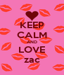 KEEP CALM AND LOVE zac - Personalised Poster A4 size