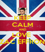 KEEP CALM AND LOVE  ZAC EFFRON - Personalised Poster A4 size