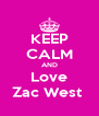 KEEP CALM AND Love Zac West  - Personalised Poster A4 size