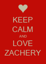 KEEP CALM AND LOVE ZACHERY - Personalised Poster A4 size