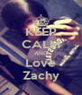 KEEP CALM AND Love Zachy - Personalised Poster A4 size