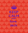 KEEP CALM AND love  zack - Personalised Poster A4 size