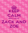 KEEP CALM AND LOVE ZACK AND ZOE - Personalised Poster A4 size