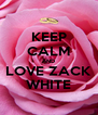 KEEP CALM AND LOVE ZACK WHITE - Personalised Poster A4 size
