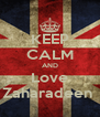 KEEP CALM AND Love Zaharadeen  - Personalised Poster A4 size