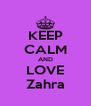 KEEP CALM AND LOVE Zahra - Personalised Poster A4 size