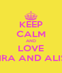KEEP CALM AND LOVE ZAHRA AND ALISHA - Personalised Poster A4 size