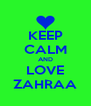 KEEP CALM AND LOVE ZAHRAA - Personalised Poster A4 size