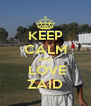 KEEP CALM AND  LOVE ZAID - Personalised Poster A4 size