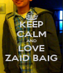 KEEP CALM AND LOVE ZAID BAIG - Personalised Poster A4 size