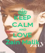 KEEP CALM AND LOVE Zain Malik - Personalised Poster A4 size