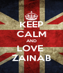 KEEP CALM AND LOVE  ZAINAB - Personalised Poster A4 size