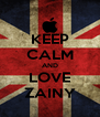 KEEP CALM AND LOVE ZAINY - Personalised Poster A4 size