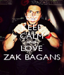 KEEP CALM AND LOVE ZAK BAGANS - Personalised Poster A4 size