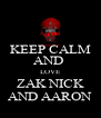 KEEP CALM AND  LOVE ZAK NICK AND AARON - Personalised Poster A4 size