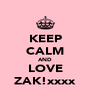 KEEP CALM AND LOVE ZAK!xxxx - Personalised Poster A4 size