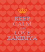 KEEP CALM AND LOVE ZAKIRIYA - Personalised Poster A4 size