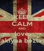 KEEP CALM AND love zakiyaa beztati - Personalised Poster A4 size