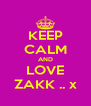KEEP CALM AND LOVE ZAKK .. x - Personalised Poster A4 size
