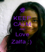 KEEP CALM AND Love Zalfa :)  - Personalised Poster A4 size