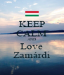 KEEP CALM AND Love Zamárdi - Personalised Poster A4 size