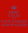 KEEP CALM AND LOvE ZAMAM AND WALEED - Personalised Poster A4 size