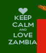 KEEP CALM AND LOVE ZAMBIA - Personalised Poster A4 size