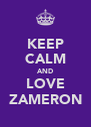 KEEP CALM AND LOVE ZAMERON - Personalised Poster A4 size