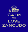 KEEP CALM AND LOVE ZANCUDO - Personalised Poster A4 size