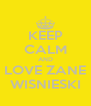 KEEP CALM AND LOVE ZANE WISNIESKI - Personalised Poster A4 size