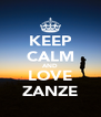 KEEP CALM AND LOVE ZANZE - Personalised Poster A4 size